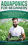 Aquaponics for Beginners: The Ultimate Step-by-Step Guide to...