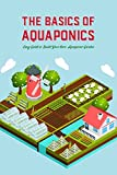 The Basics of Aquaponics: Easy Guide to Build Your Own...