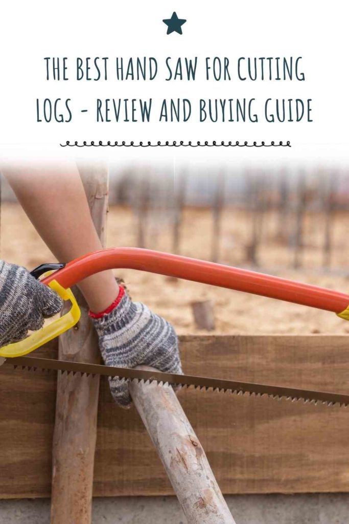 The Best Hand Saw For Cutting Logs - Review And Buying Guide