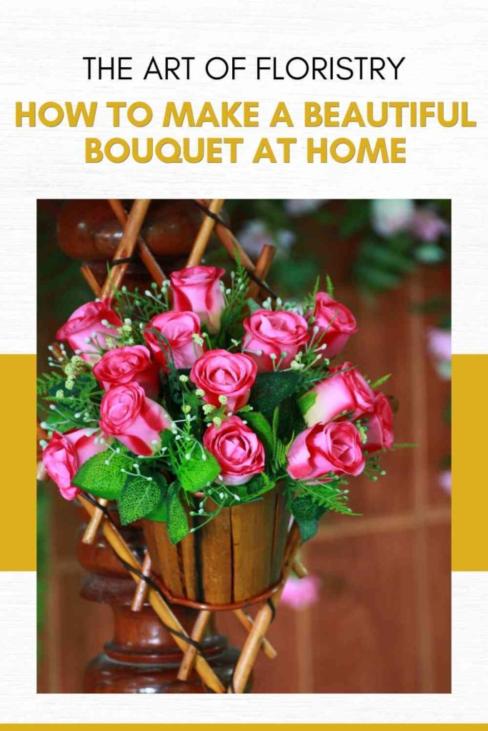 The Art of Floristry: How to Make a Beautiful Bouquet at Home
