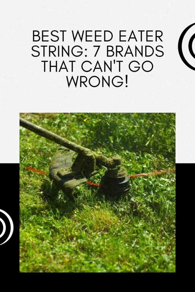 Best Weed Eater String: 7 Brands That Can't Go Wrong!